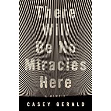 There Will Be No Miracles Here: A Memoir (English Edition)