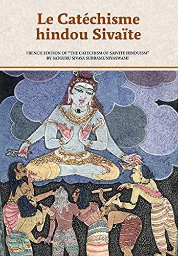 Le Catechisme Hindou Sivaite: Chapitres 1-4, Chapitres 5-9, et Glossaire par Satguru Sivaya Subramuniyaswami