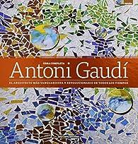 Obra completa de Antoni Gaudi: El arquitecto mas vanguardista y revolucionario de todos los tiempos par Dosde Editorial