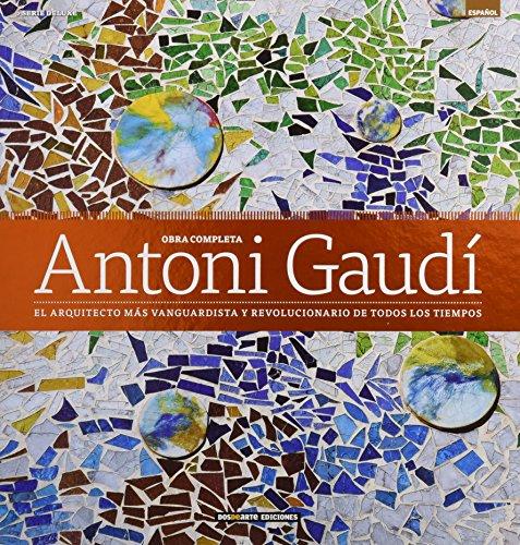 Obra completa de Antoni Gaudi: El arquitecto mas vanguardista y revolucionario de todos los tiempos (Serie Arquitectura - Edicion Deluxe) por A.A.V.V.