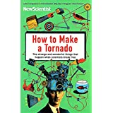 How to Make a Tornado The strange and wonderful things that happen when scientists break free