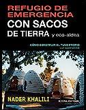 Refugio de Emergencia Con Sacos de Tierra y eco-aldea: Cómo Construir el Tuyo Propio con Superadobe (English Edition)