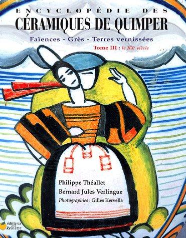 Encyclopédie des Céramiques de Quimper : Tome 3, Le XXe siècle par Philippe Théallet, Bernard-Jules Verlingue, Gilles Kervella