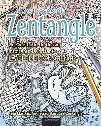 Les bases du Zentangle : Une méthode de dessn inspirante favorisant la pleine conscience par Jane Marbaix