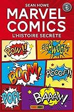 MARVEL COMICS - L'HISTOIRE SECRETE de Sean Howe