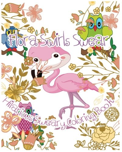 Flora Swirls Swear: Hilarious Sweary Coloring Book (Art of Swear in Daily Life, Band 2) Flora Swirl