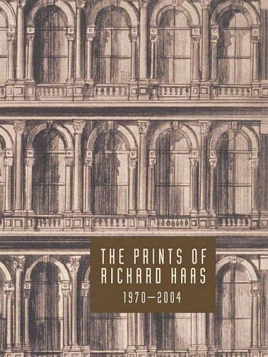 Richard Haas: The Prints Of Richard Haas: A Catalogue Raisonn?1970-2004 by Kushner, Marilyn, Barnet, Will, Pearlstein, Philip (2005) Hardcover