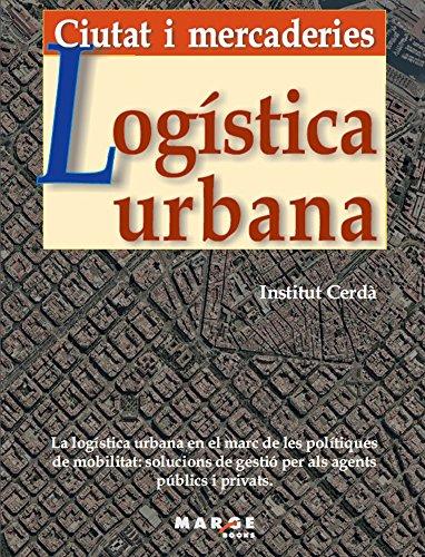 Descargar Libro Libro Logística urbana: Ciutat i mercaderies (Catalan Edition) de Institut Cerdà