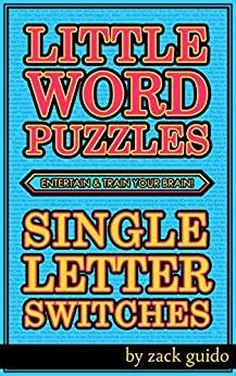 Little Word Puzzles To Entertain & Train Your Brain! - Single Letter Switches: 300+ Word Puzzles To Entertain & Train Your Brain! (English Edition) par [Guido, Zack]