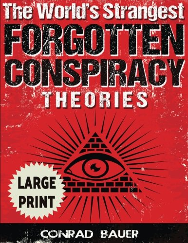 The World's Strangest Forgotten Conspiracy Theories ***Large Print Edition*** por Conrad Bauer