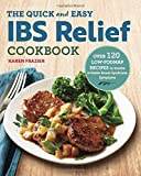 The Quick and Easy IBS Relief Cookbook: Over 120 Low-FODMAP Recipes to Soothe Irritable Bowel Syndrome Symptoms