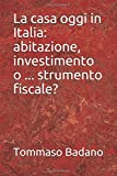Scarica Libro La casa oggi in Italia abitazione investimento o strumento fiscale (PDF,EPUB,MOBI) Online Italiano Gratis