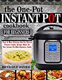 #8: THE ONE POT INSTANT POT COOKBOOK FOR BEGINNERS: Easy & Most Delicious One Pot Electric Pressure Cooker Recipes Made For Your Instant Pot with Beginners Guide.
