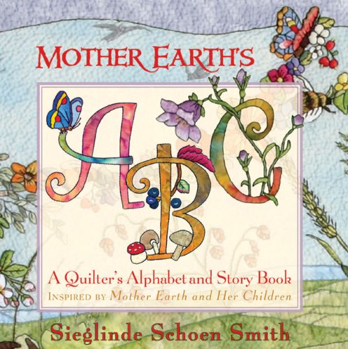 Mother Earth's ABC: A Quilter's Alphabet and Story Book -