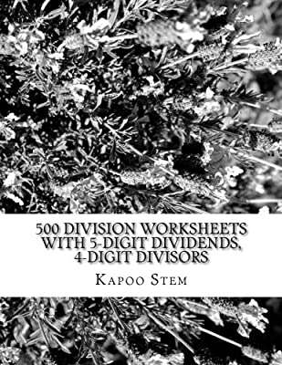 500 Division Worksheets with 5-Digit Dividends, 4-Digit Divisors: Math Practice Workbook: Volume 14 (500 Days Math Division Series) by CreateSpace Independent Publishing Platform