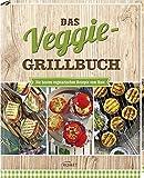 Das Veggie-Grillbuch: Die besten vegetarischen Rezepte vom Rost