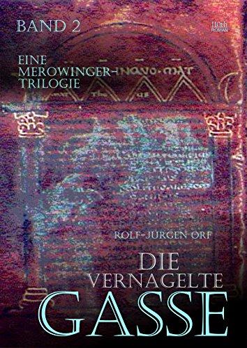 Die vernagelte Gasse: Eine Merowinger-Trilogie / Band2