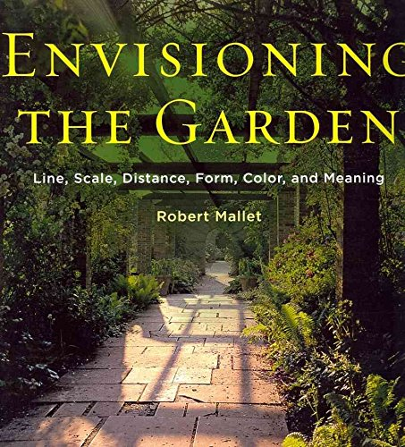 [(Envisioning the Garden : Line, Scale, Distance, Form, Color, and Meaning)] [By (author) Robert Mallett] published on (June, 2011)
