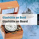 Glashütte an Bord/Glashütte on Board: 130 Jahre Marine-Chronometer aus Sachsen/130 Years of Marine Chronometers from Saxony (Edition Zeiträume)
