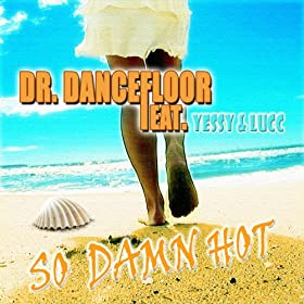 Dr. Dancefloor feat. Yessy & Lucc-So Damn Hot (Remixes)