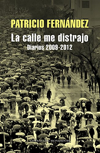 La calle me distrajo: Diarios 2009 - 2012