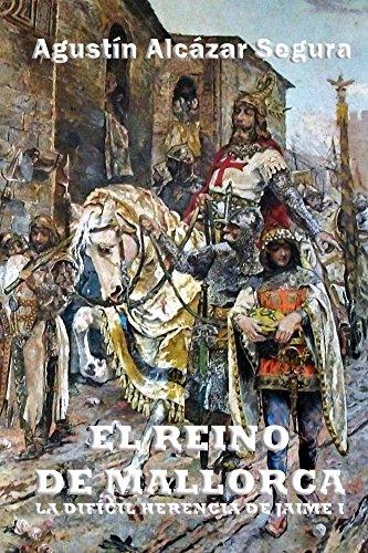 El Reino de Mallorca: La Difícil Herencia de Jaime I (Spanish Edition)