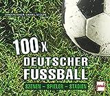 100 x deutscher Fußball: Szenen - Spieler - Stadien