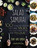 Salad Samurai: 100 Cutting-Edge, Ultra-Hearty, Easy-to-Make Salads You Dont Have to Be Vegan to Love by Terry H Romero (