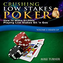 Crushing Low Stakes Poker: How to Make $1,000s Playing Low Stakes Sit 'n Gos: Volume 2, Heads-Up