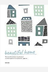 beautiful home: Mein wunderschönes Hausbaubuch und Bautagebuch für die Bauzeit (TypeNr. 18) Taschenbuch