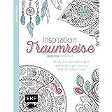 Inspiration Traumreise: 50 Ausmalmotive für mehr Entspannung und Achtsamkeit (Farbe rein - Stress raus)