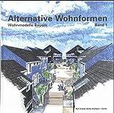 Alternative Wohnformen Wohnmodelle Bayern, Band 1 -