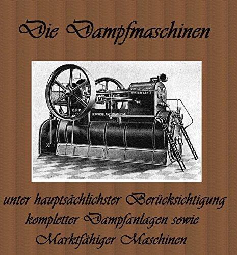 Die Dampfmaschinen: Ein Handbuch für Entwurf, Konstruktion, Gewichts- und Kostenbestimmungen, Ausführung und Untersuchung der Dampfmaschinen, sowie marktfähiger Maschinen Nachdruck 2016 (Gewicht Kessel)