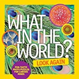 What in the World: Look Again: Fun-tastic Photo Puzzles for Curious Minds (What in The World)
