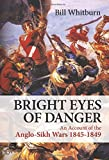 Bright Eyes of Danger: An Account of the Anglo-Sikh Wars 1845-1849