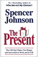 The Present: The Gift That Makes You Happy And Successful At Work And In Life Paperback