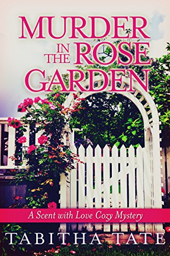 Murder in the Rose Garden: A Scent with Love Cozy Mystery (Scent with Love Cozy Mysteries Book 1) (English Edition) Tabitha Rose
