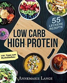 Low Carb High Protein: Das gesunde Kochbuch mit 55 kohlenhydratarmen und eiweißreichen Rezepten