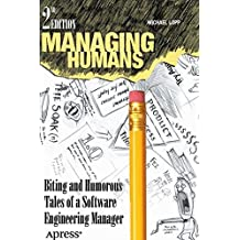 Managing Humans: Biting and Humorous Tales of a Software Engineering Manager by Michael Lopp (27-Jun-2012) Paperback