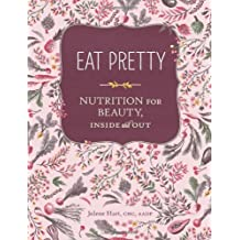 Eat Pretty: Nutrition for Beauty, Inside and Out.