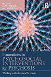 Innovations in Psychosocial Interventions for Psychosis: Working with the hard to reach