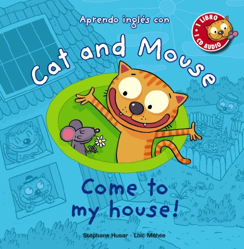 Cat and Mouse. Come to my house! (Primeros Lectores (1-5 Años) - Cat And Mouse) por Stéphane Husar