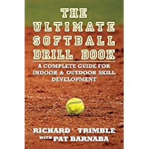 The Ultimate Softball Drill Book: A Complete Guide for Indoor & Outdoor Skill Development