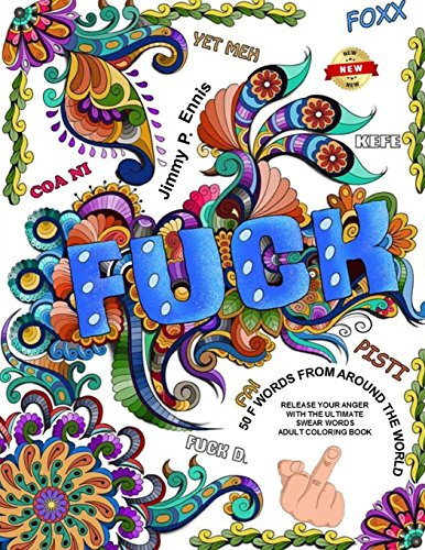 Fuck You - 50 F Words From Around The World: Release Your Anger With The Ultimate Swear Words Adult Coloring Book: Volume 1 (Fuck Off I'm Coloring)