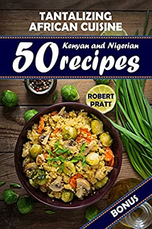 Tantalizing african cuisine 50 kenyan and nigerian recipes ebook enter your mobile number or email address below and well send you a link to download the free kindle app then you can start reading kindle books on your forumfinder Gallery