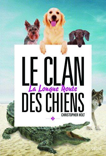 La Longue route. Clan des chiens, tome 3 (3)