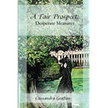 A Fair Prospect: Desperate Measures: A Tale of Elizabeth and Darcy: Volume 3