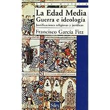 La Edad Media.: Guerra e ideología. Justificaciones jurídicas y religiosas (Serie historia)