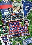 Got, Not Got: The Lost World of Ipswich Town