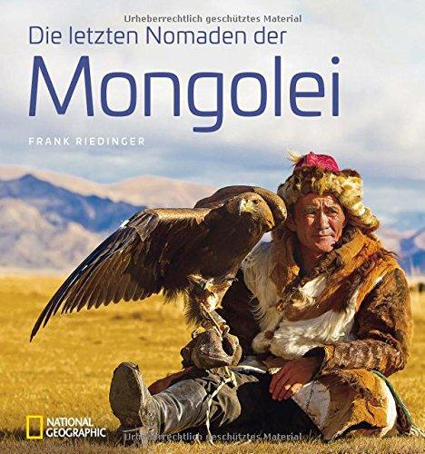 Asien, Bildband (Bildband: Die letzten Nomaden der Mongolei. Frank Riedinger zeigt bei National Geographic ein intensives Mongolei-Porträt: Ulan Bator, Jurten, Buddhisten und Schamanen, Rentiere und Kamele.)